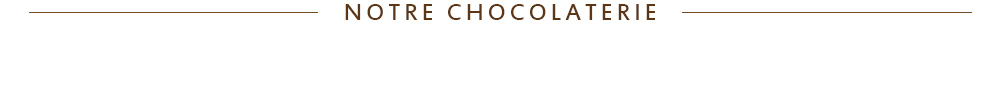 notre chocolaterie